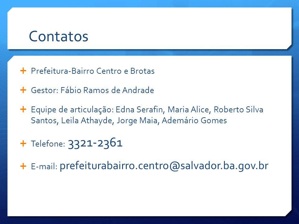 Contatos  Prefeitura-Bairro Centro e Brotas  Gestor: Fábio Ramos de Andrade  Equipe de articulação: Edna Serafin, Maria Alice, Roberto Silva Santos