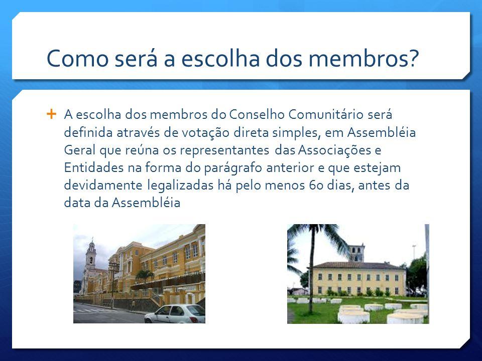 Como será a escolha dos membros?  A escolha dos membros do Conselho Comunitário será definida através de votação direta simples, em Assembléia Geral