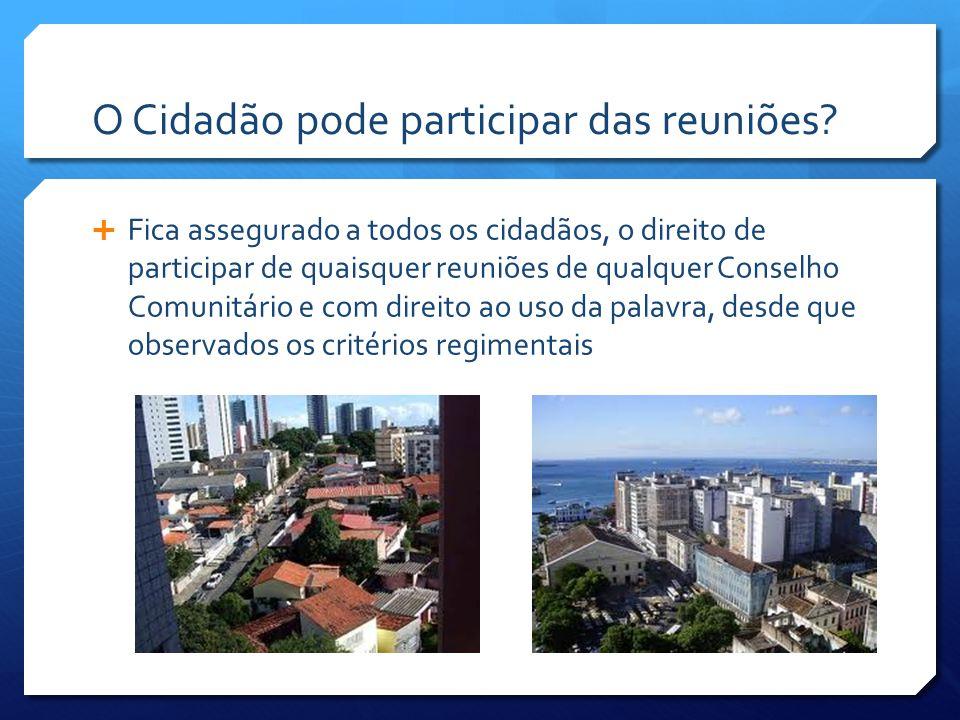 O Cidadão pode participar das reuniões?  Fica assegurado a todos os cidadãos, o direito de participar de quaisquer reuniões de qualquer Conselho Comu