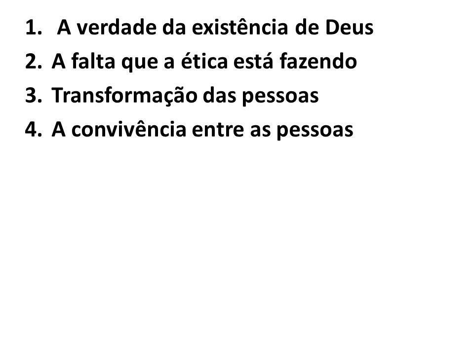 1. A verdade da existência de Deus 2.A falta que a ética está fazendo 3.Transformação das pessoas 4.A convivência entre as pessoas