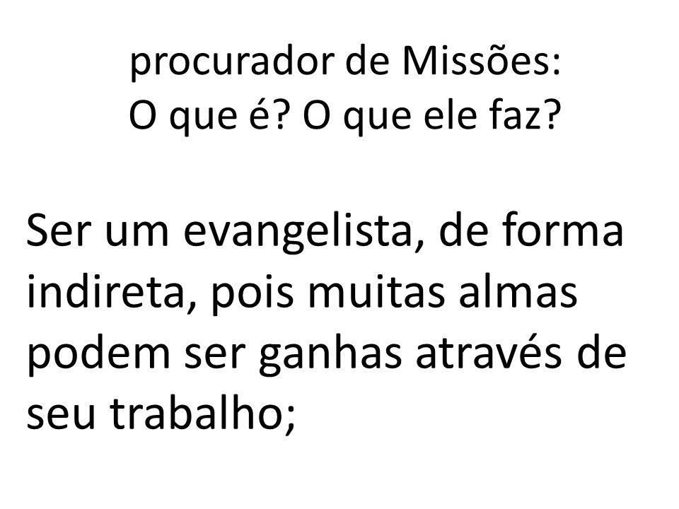 procurador de Missões: O que é? O que ele faz? Ser um evangelista, de forma indireta, pois muitas almas podem ser ganhas através de seu trabalho;