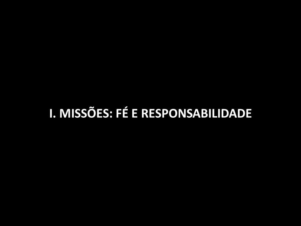 I. MISSÕES: FÉ E RESPONSABILIDADE