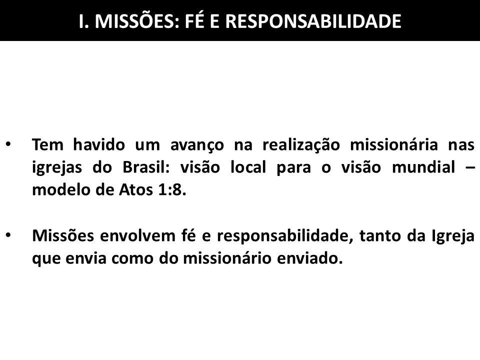 Tem havido um avanço na realização missionária nas igrejas do Brasil: visão local para o visão mundial – modelo de Atos 1:8. Missões envolvem fé e res