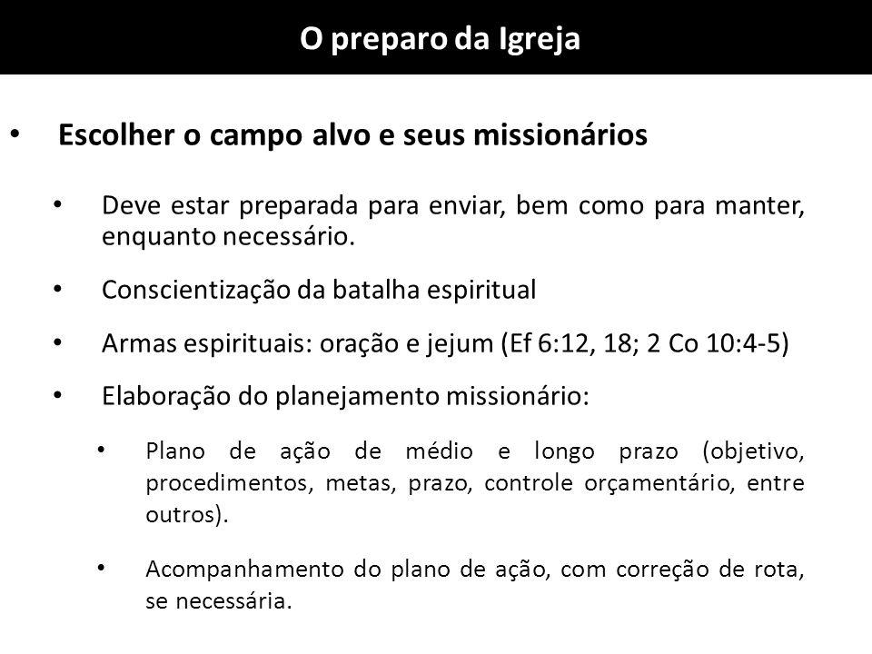 O preparo da Igreja Escolher o campo alvo e seus missionários Deve estar preparada para enviar, bem como para manter, enquanto necessário. Conscientiz