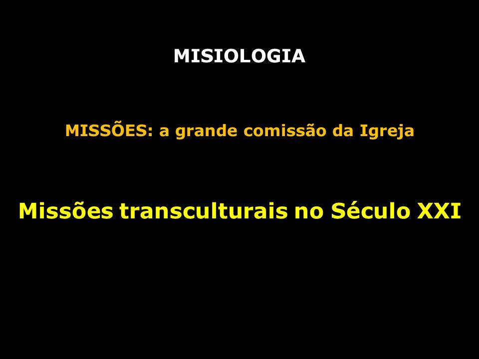MISIOLOGIA MISSÕES: a grande comissão da Igreja Missões transculturais no Século XXI