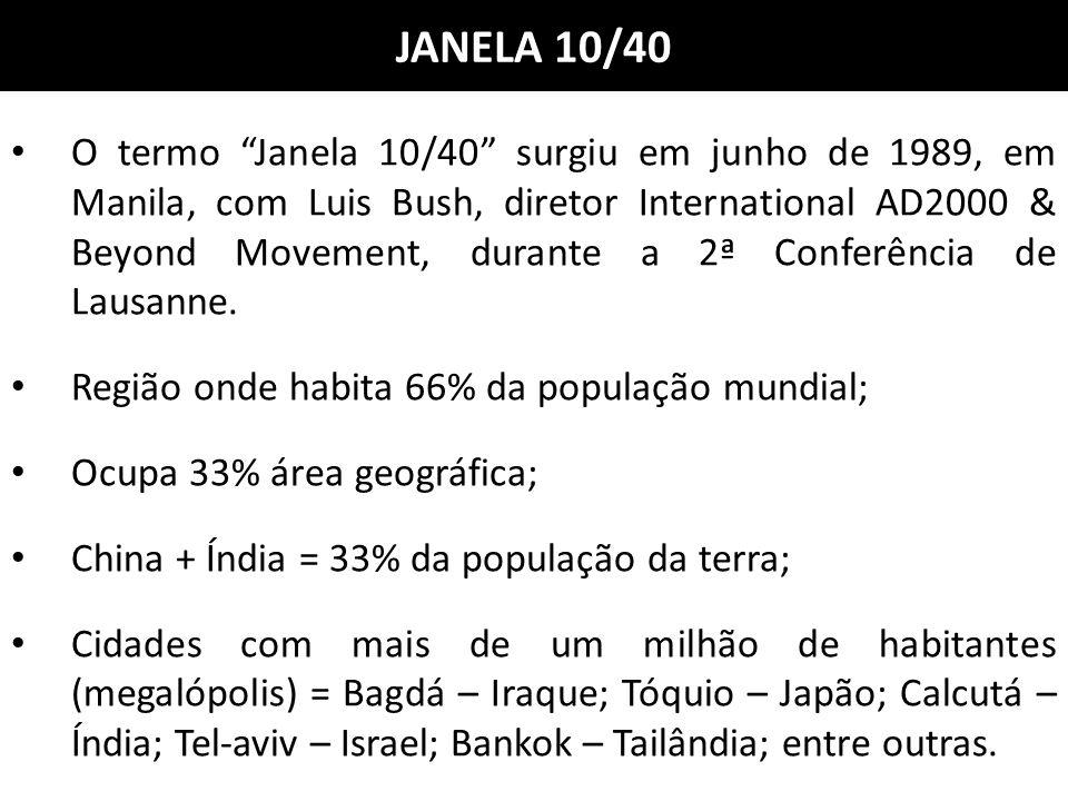"""JANELA 10/40 O termo """"Janela 10/40"""" surgiu em junho de 1989, em Manila, com Luis Bush, diretor International AD2000 & Beyond Movement, durante a 2ª Co"""