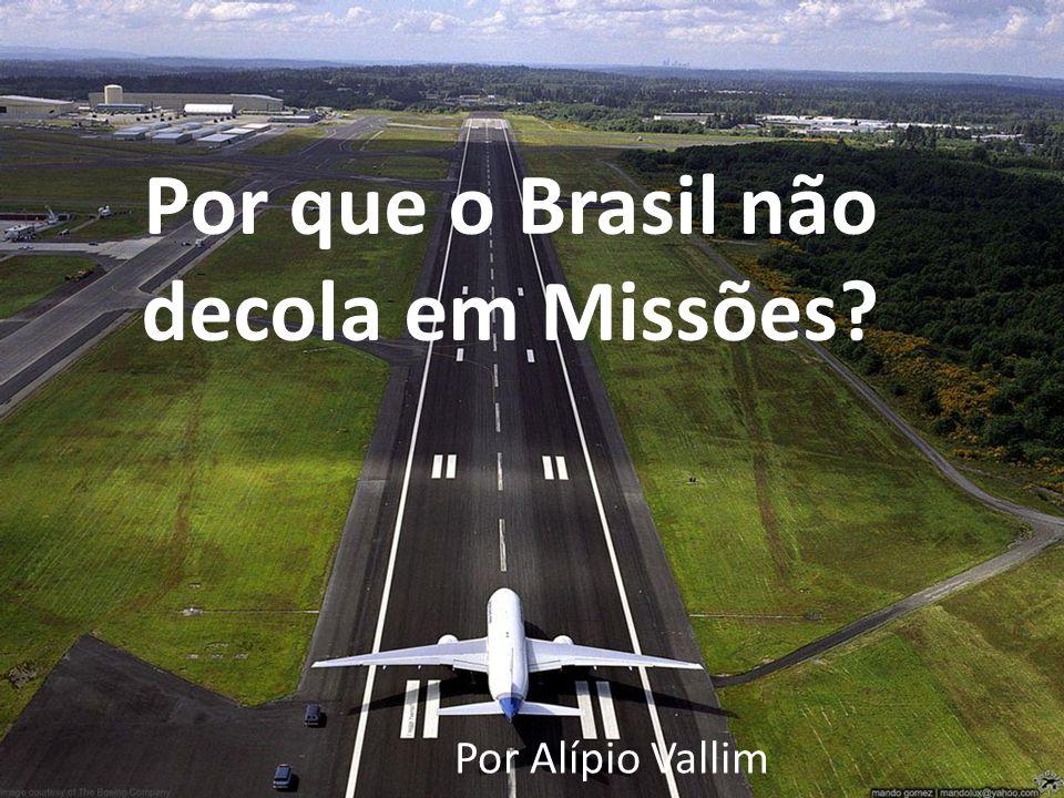 Por que o Brasil não decola em Missões? Por Alípio Vallim