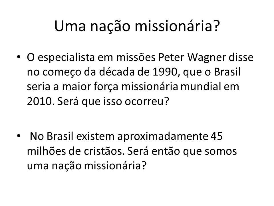 O especialista em missões Peter Wagner disse no começo da década de 1990, que o Brasil seria a maior força missionária mundial em 2010. Será que isso