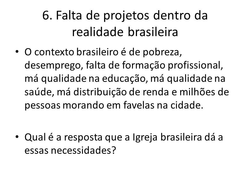 O contexto brasileiro é de pobreza, desemprego, falta de formação profissional, má qualidade na educação, má qualidade na saúde, má distribuição de re