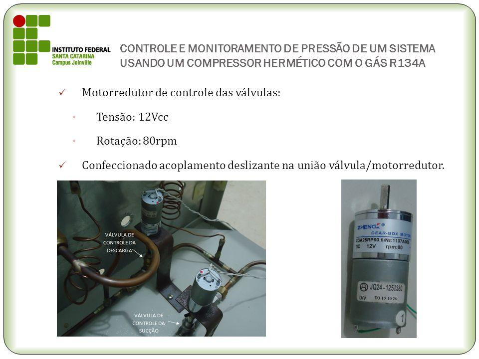 CONTROLE E MONITORAMENTO DE PRESSÃO DE UM SISTEMA USANDO UM COMPRESSOR HERMÉTICO COM O GÁS R134A Motorredutor de controle das válvulas: Tensão: 12Vcc