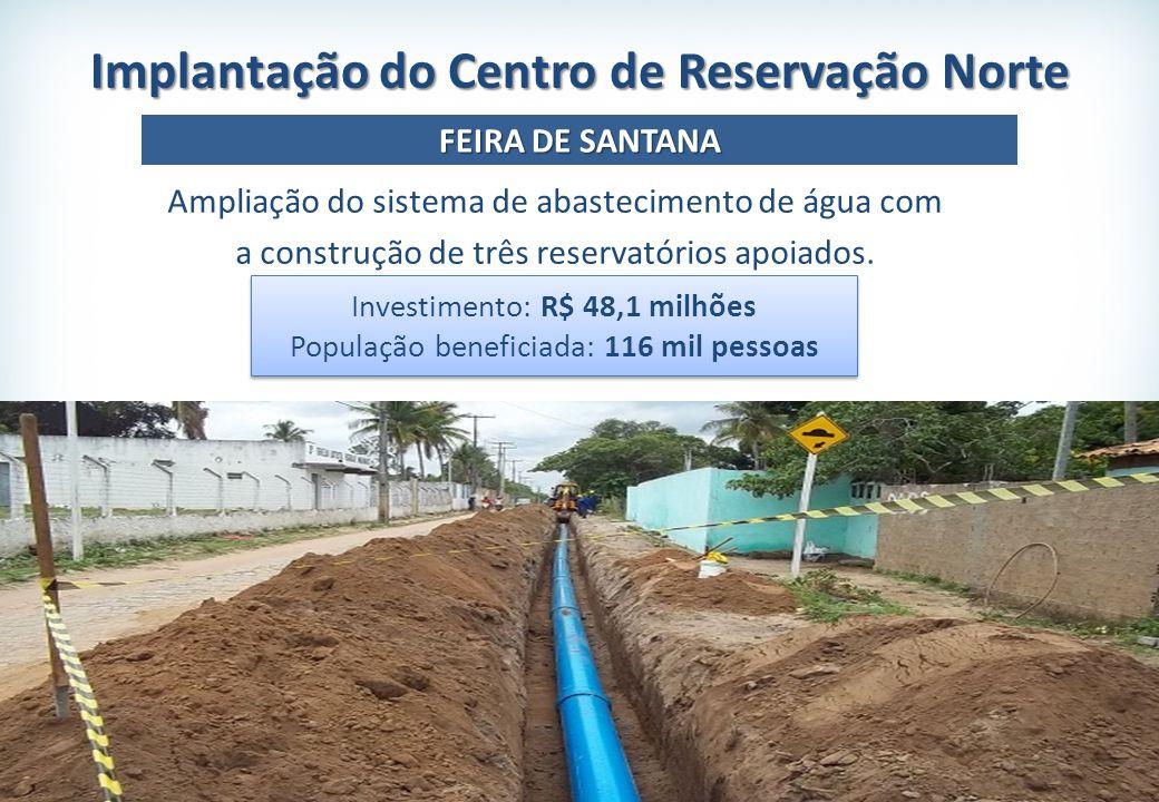 Investimento: R$ 48,1 milhões População beneficiada: 116 mil pessoas Investimento: R$ 48,1 milhões População beneficiada: 116 mil pessoas Ampliação do