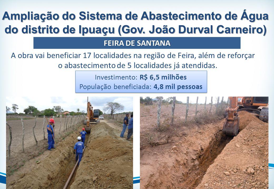 A obra vai beneficiar 17 localidades na região de Feira, além de reforçar o abastecimento de 5 localidades já atendidas. Ampliação do Sistema de Abast