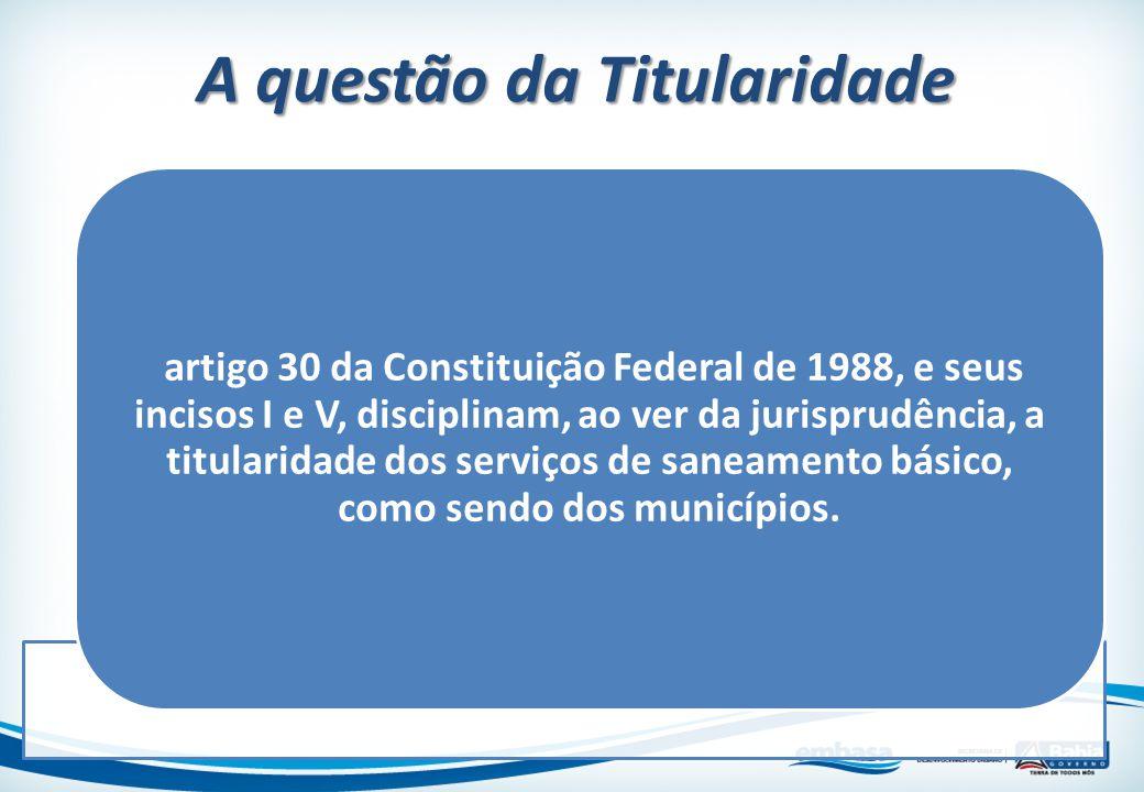 artigo 30 da Constituição Federal de 1988, e seus incisos I e V, disciplinam, ao ver da jurisprudência, a titularidade dos serviços de saneamento bási