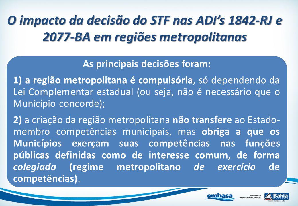 As principais decisões foram: 1) a região metropolitana é compulsória, só dependendo da Lei Complementar estadual (ou seja, não é necessário que o Mun