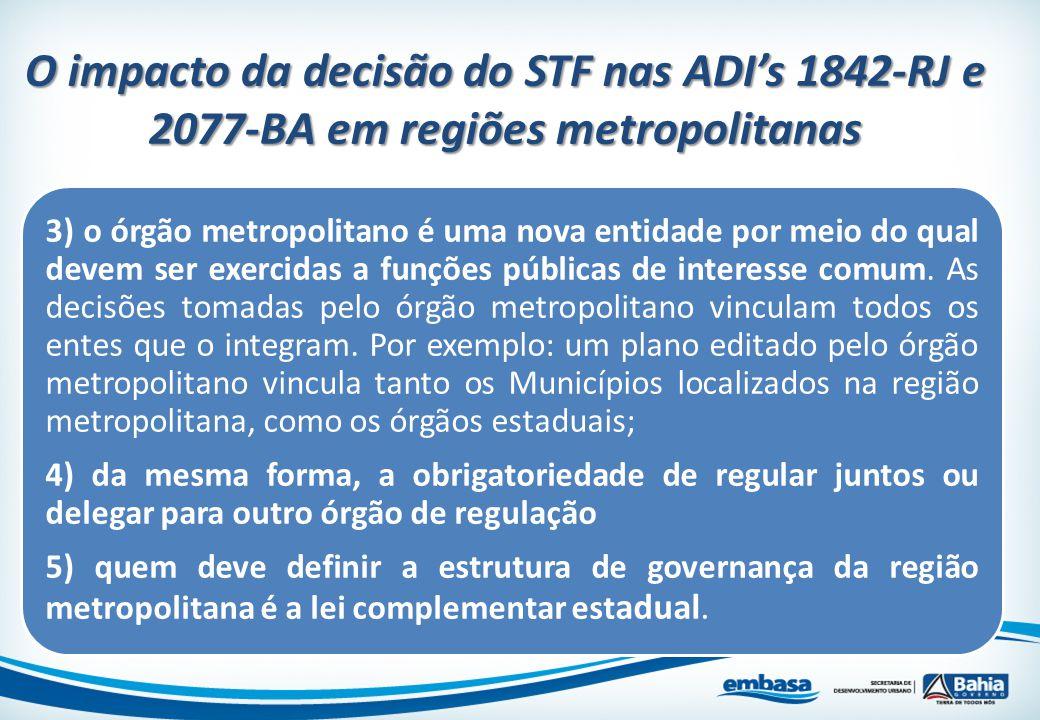 3) o órgão metropolitano é uma nova entidade por meio do qual devem ser exercidas a funções públicas de interesse comum. As decisões tomadas pelo órgã