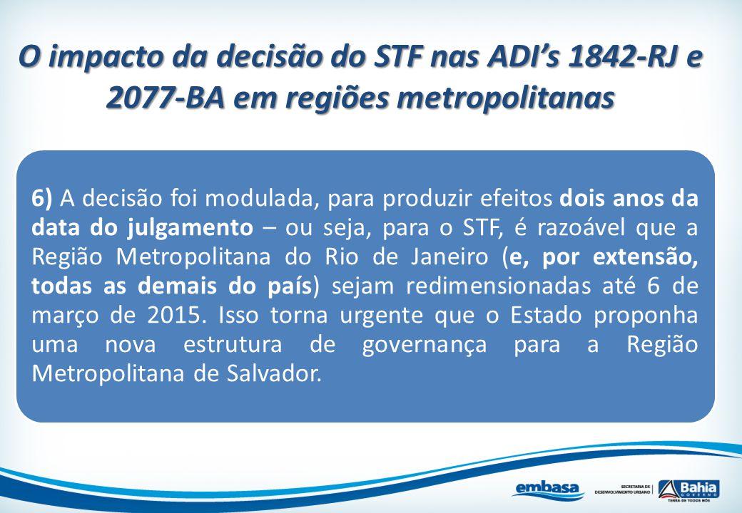 6) A decisão foi modulada, para produzir efeitos dois anos da data do julgamento – ou seja, para o STF, é razoável que a Região Metropolitana do Rio d