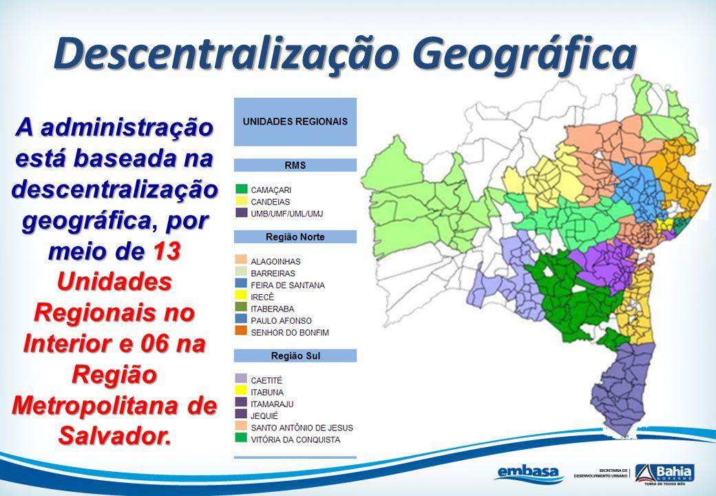 Descentralização Geográfica A administração está baseada na descentralização geográficapor meio de 13 Unidades Regionais no Interior e 06 na Região Me