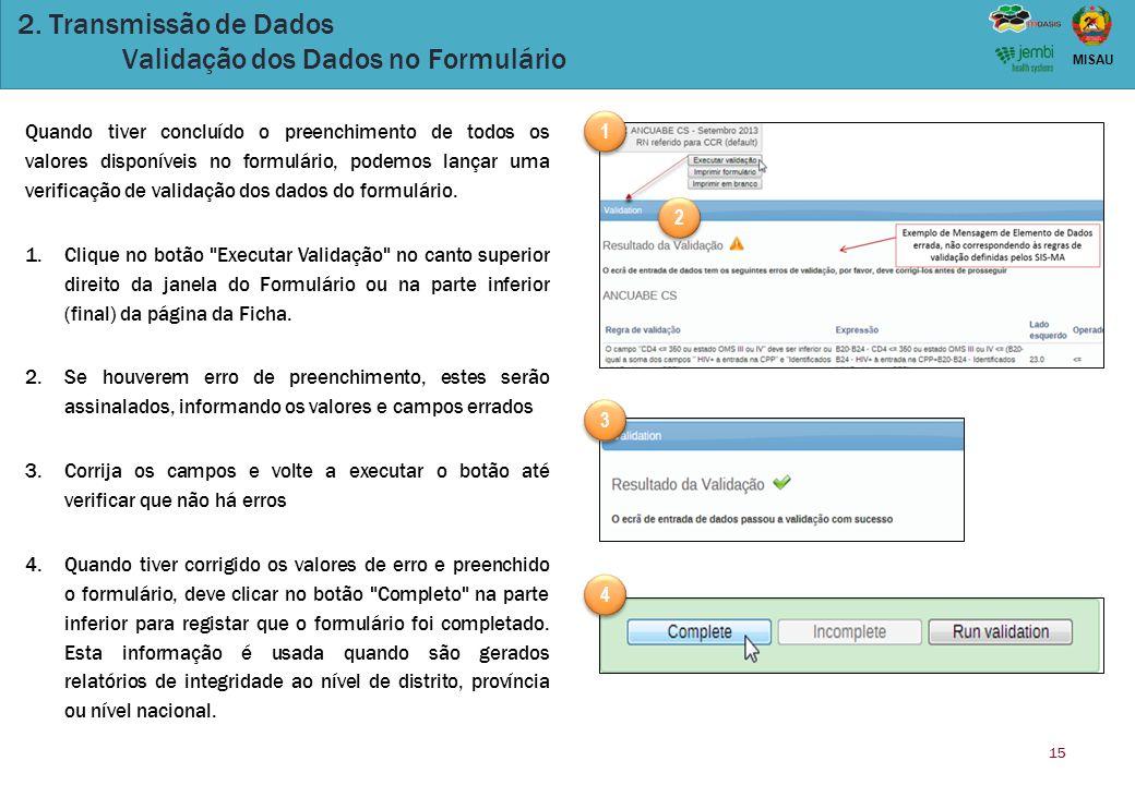 15 MISAU 2. Transmissão de Dados Validação dos Dados no Formulário Quando tiver concluído o preenchimento de todos os valores disponíveis no formulári