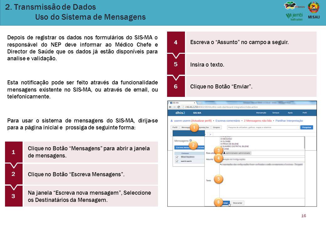16 MISAU 3 2. Transmissão de Dados Uso do Sistema de Mensagens Depois de registrar os dados nos formulários do SIS-MA o responsável do NEP deve inform