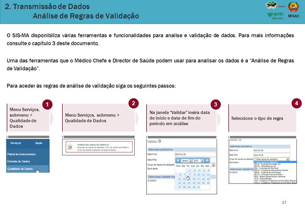 17 MISAU 2. Transmissão de Dados Análise de Regras de Validação O SIS-MA disponibiliza várias ferramentas e funcionalidades para analise e validação d