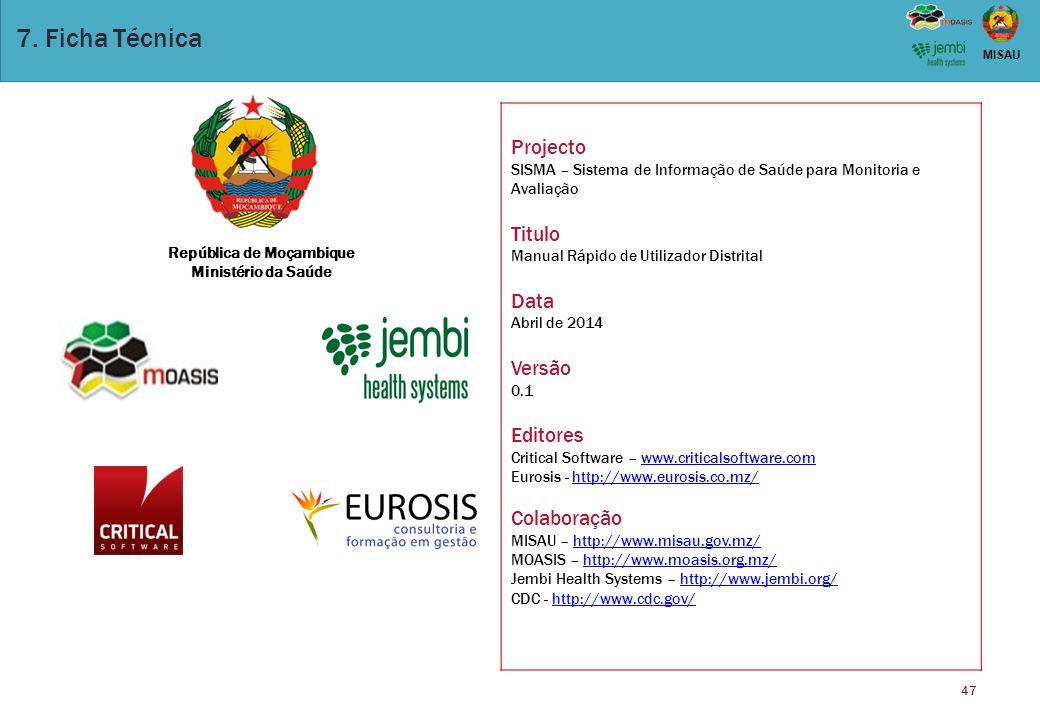 47 MISAU 7. Ficha Técnica República de Moçambique Ministério da Saúde Projecto SISMA – Sistema de Informação de Saúde para Monitoria e Avaliação Titul