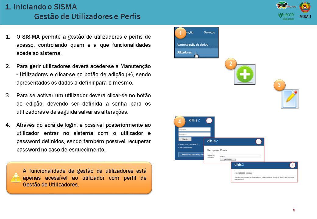 8 MISAU 1. Iniciando o SISMA Gestão de Utilizadores e Perfis 1.O SIS-MA permite a gestão de utilizadores e perfis de acesso, controlando quem e a que