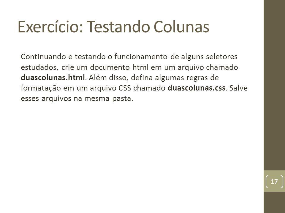 Exercício: Testando Colunas Continuando e testando o funcionamento de alguns seletores estudados, crie um documento html em um arquivo chamado duascolunas.html.