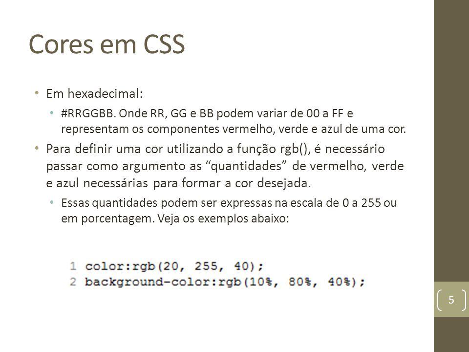 Cores em CSS Em hexadecimal: #RRGGBB.