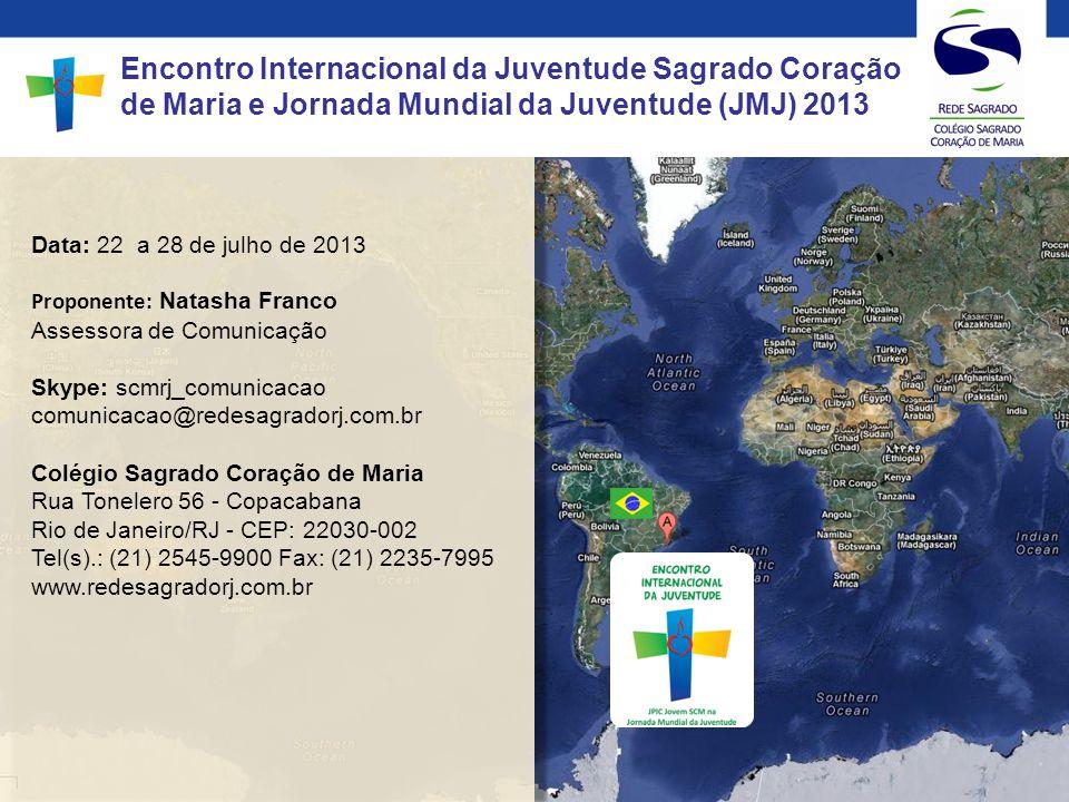 Encontro Mundial da Rede Sagrado para a Jornada Mundial da Juventude (JMJ) 2013 Data: 22 a 28 de julho de 2013 Proponente: Natasha Franco Assessora de