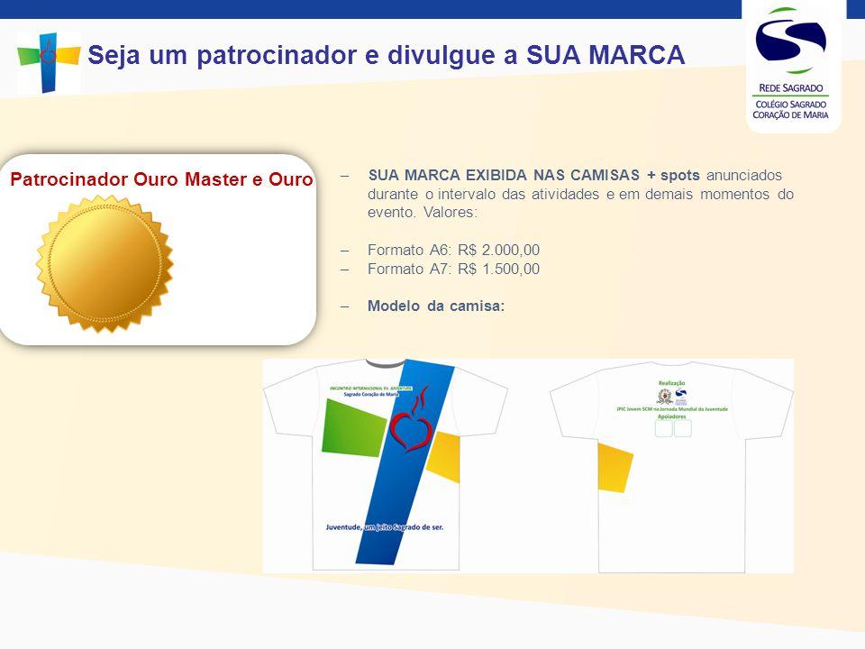Seja um patrocinador e divulgue a SUA MARCA Patrocinador Ouro - SUA MARCA EXIBIDA EM UM BANNER + spots anunciados durante o intervalo das atividades e em demais momentos do evento: R$ 1.300,00.
