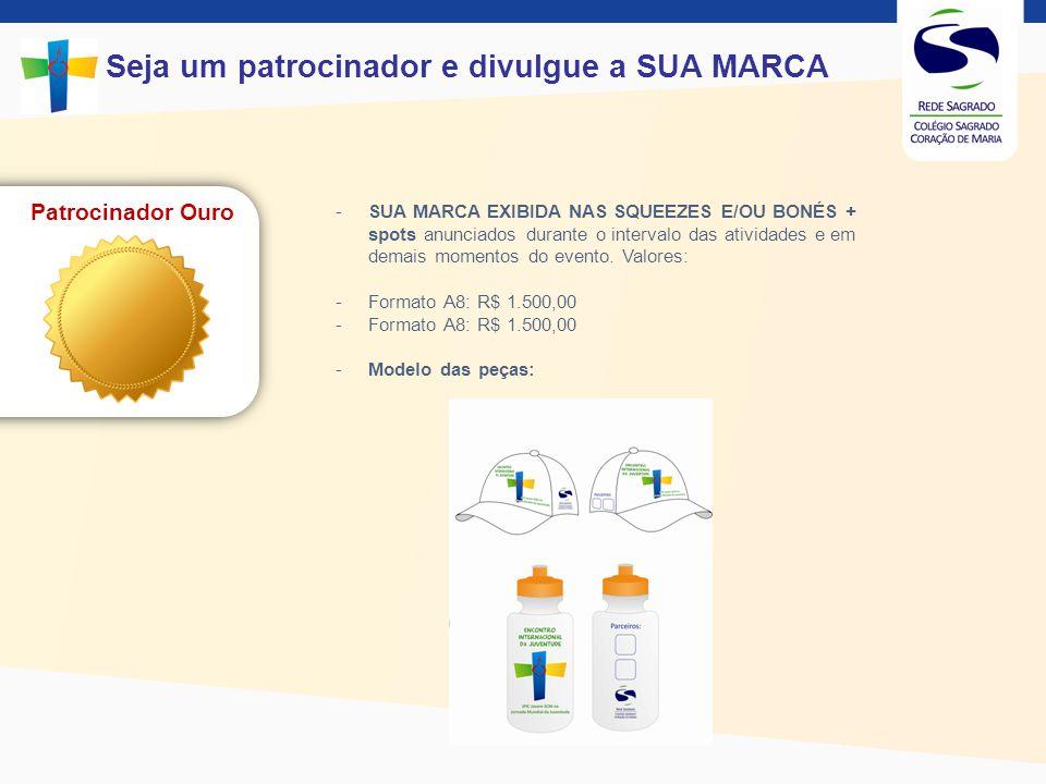 Seja um patrocinador e divulgue a SUA MARCA Patrocinador Prata - SUA MARCA EXIBIDA EM UM BANNER: R$ 1.200,00.