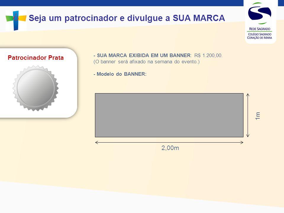 Seja um patrocinador e divulgue a SUA MARCA Patrocinador Bronze 1,20m 0,90m - SUA MARCA EXIBIDA EM UM BANNER: R$ 400,00.