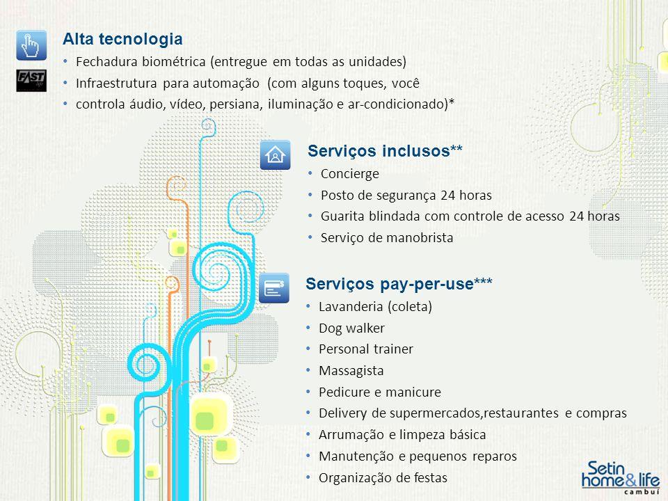 Alta tecnologia Fechadura biométrica (entregue em todas as unidades) Infraestrutura para automação (com alguns toques, você controla áudio, vídeo, per