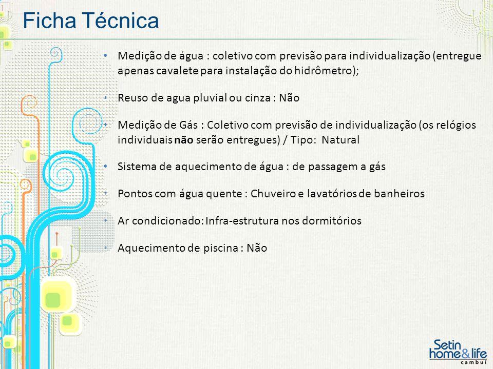 Ficha Técnica Medição de água : coletivo com previsão para individualização (entregue apenas cavalete para instalação do hidrômetro); Reuso de agua pl