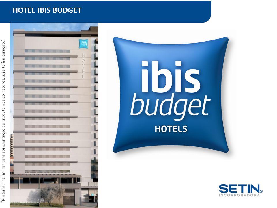 """HOTEL IBIS BUDGET """"Material Preliminar para apresentação de produto aos corretores, sujeito à alteração."""""""