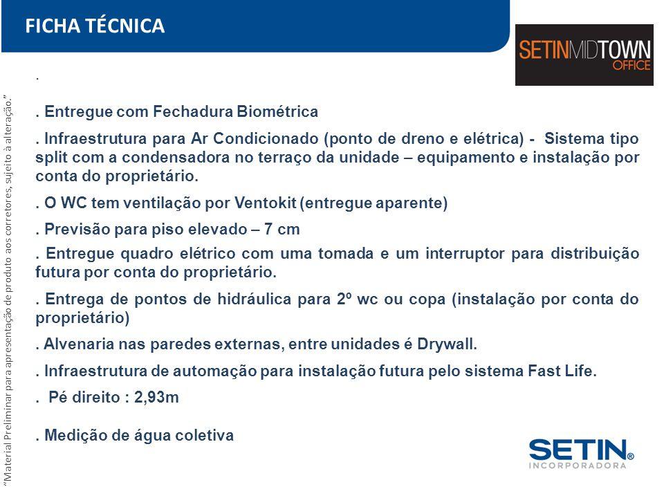 FICHA TÉCNICA.. Entregue com Fechadura Biométrica. Infraestrutura para Ar Condicionado (ponto de dreno e elétrica) - Sistema tipo split com a condensa