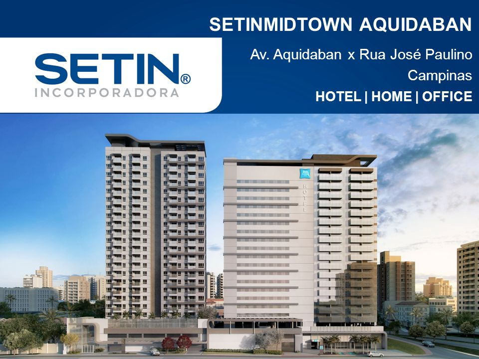 SETINMIDTOWN AQUIDABAN Av. Aquidaban x Rua José Paulino Campinas HOTEL | HOME | OFFICE