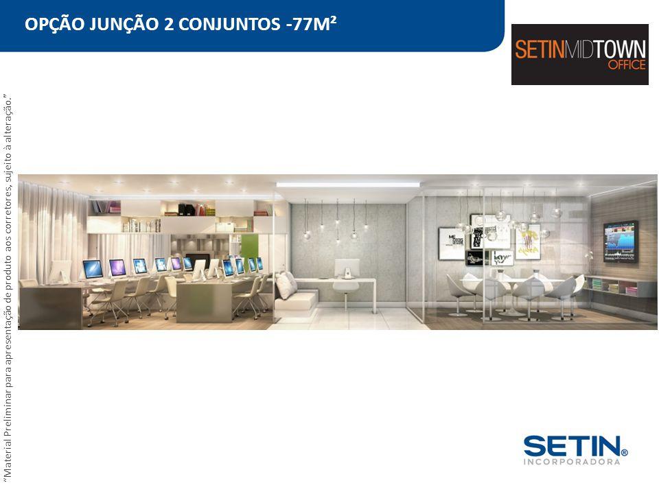 """OPÇÃO JUNÇÃO 2 CONJUNTOS -77M² """"Material Preliminar para apresentação de produto aos corretores, sujeito à alteração."""""""