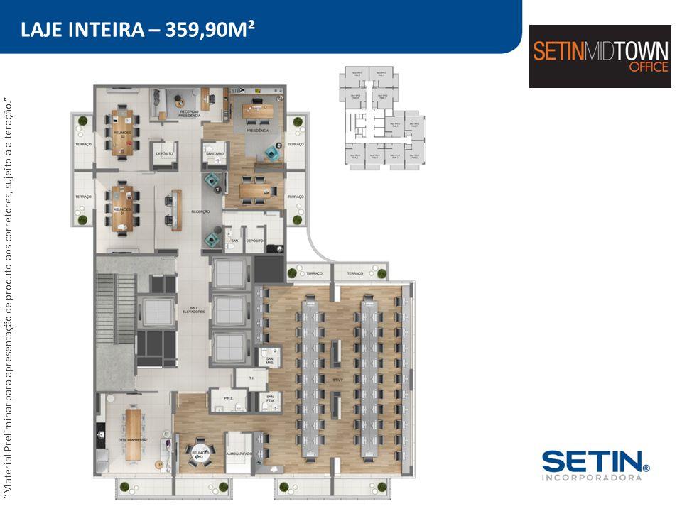 """LAJE INTEIRA – 359,90M² """"Material Preliminar para apresentação de produto aos corretores, sujeito à alteração."""""""
