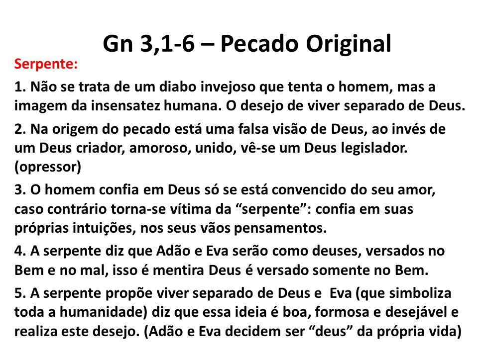 Gn 3,1-6 – Pecado Original Serpente: 1. Não se trata de um diabo invejoso que tenta o homem, mas a imagem da insensatez humana. O desejo de viver sepa