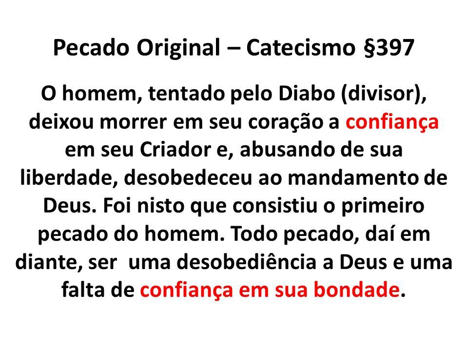 Pecado Original – Catecismo §397 O homem, tentado pelo Diabo (divisor), deixou morrer em seu coração a confiança em seu Criador e, abusando de sua lib