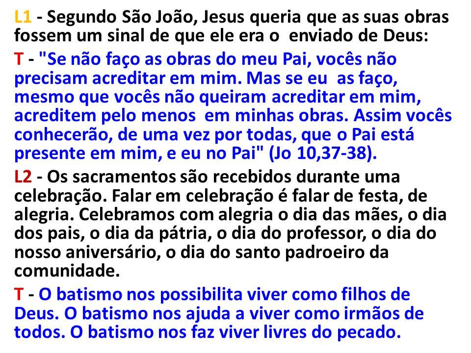 L1 - Segundo São João, Jesus queria que as suas obras fossem um sinal de que ele era o enviado de Deus: T -