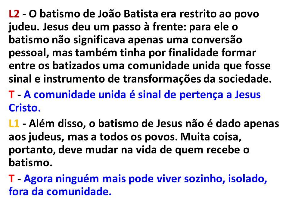 L2 - O batismo de João Batista era restrito ao povo judeu. Jesus deu um passo à frente: para ele o batismo não significava apenas uma conversão pessoa