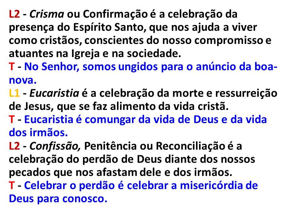 L2 - Crisma ou Confirmação é a celebração da presença do Espírito Santo, que nos ajuda a viver como cristãos, conscientes do nosso compromisso e atuan