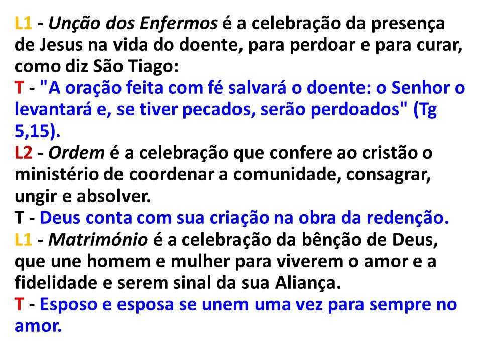 L1 - Unção dos Enfermos é a celebração da presença de Jesus na vida do doente, para perdoar e para curar, como diz São Tiago: T -