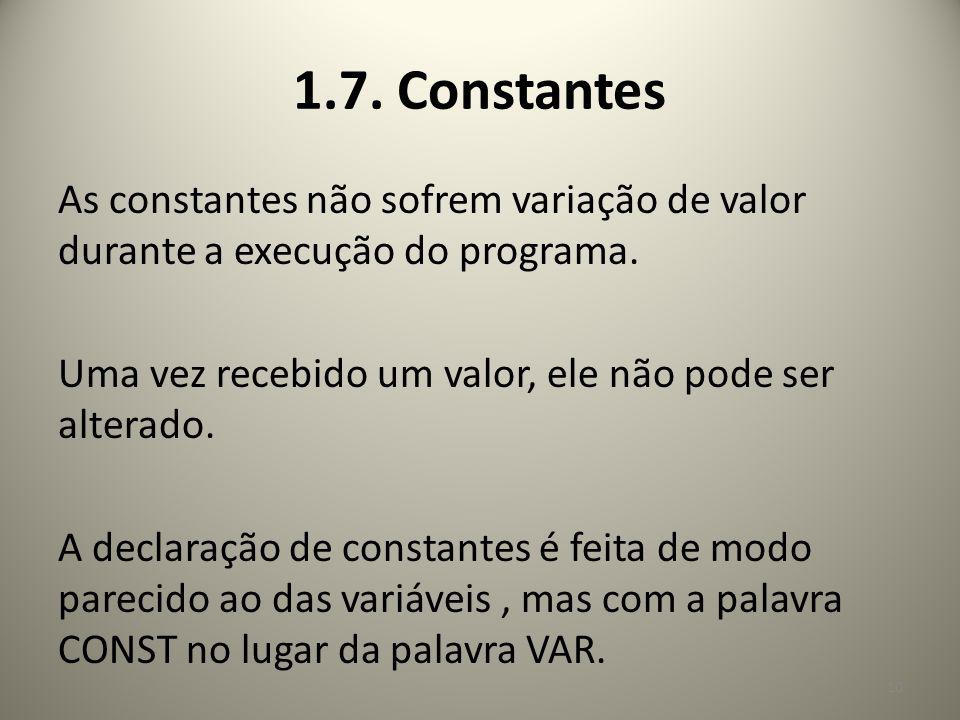 As constantes não sofrem variação de valor durante a execução do programa. Uma vez recebido um valor, ele não pode ser alterado. A declaração de const