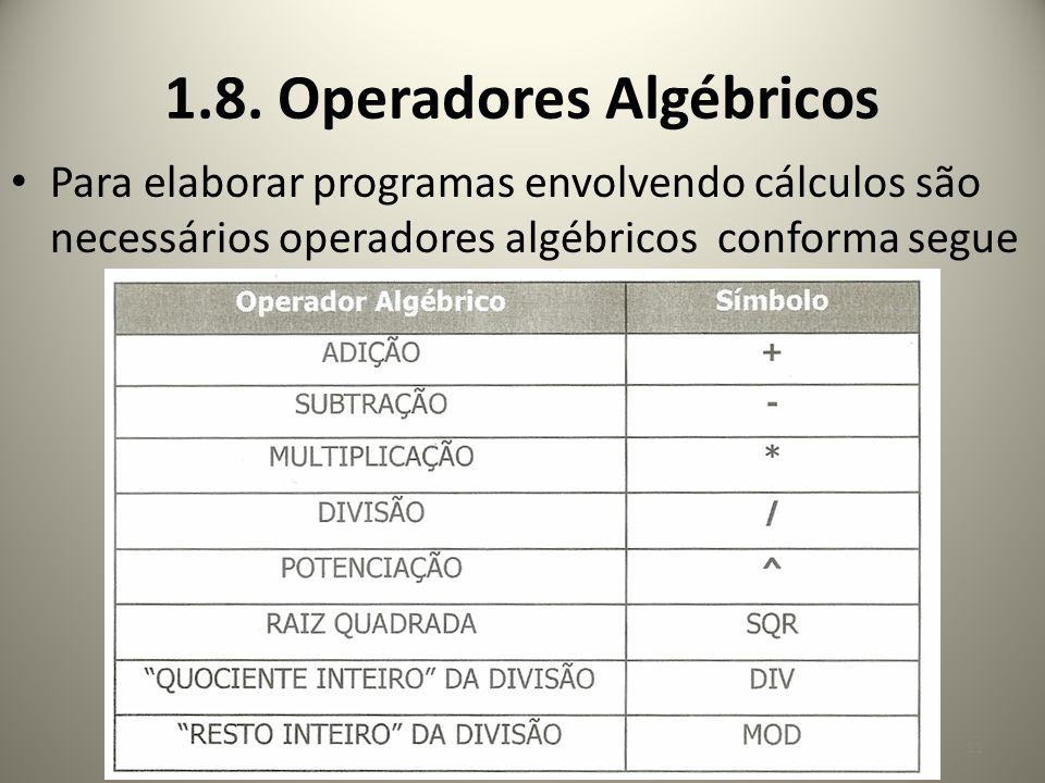 Para elaborar programas envolvendo cálculos são necessários operadores algébricos conforma segue 11 1.8. Operadores Algébricos