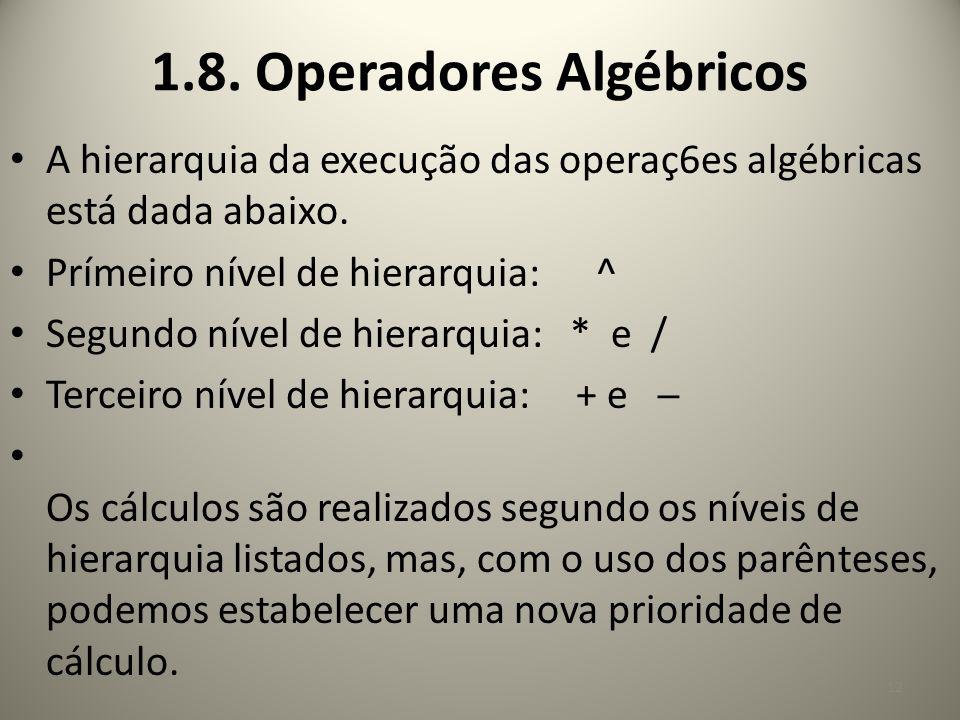 A hierarquia da execução das operaç6es algébricas está dada abaixo. Prímeiro nível de hierarquia: ^ Segundo nível de hierarquia: * e / Terceiro nível