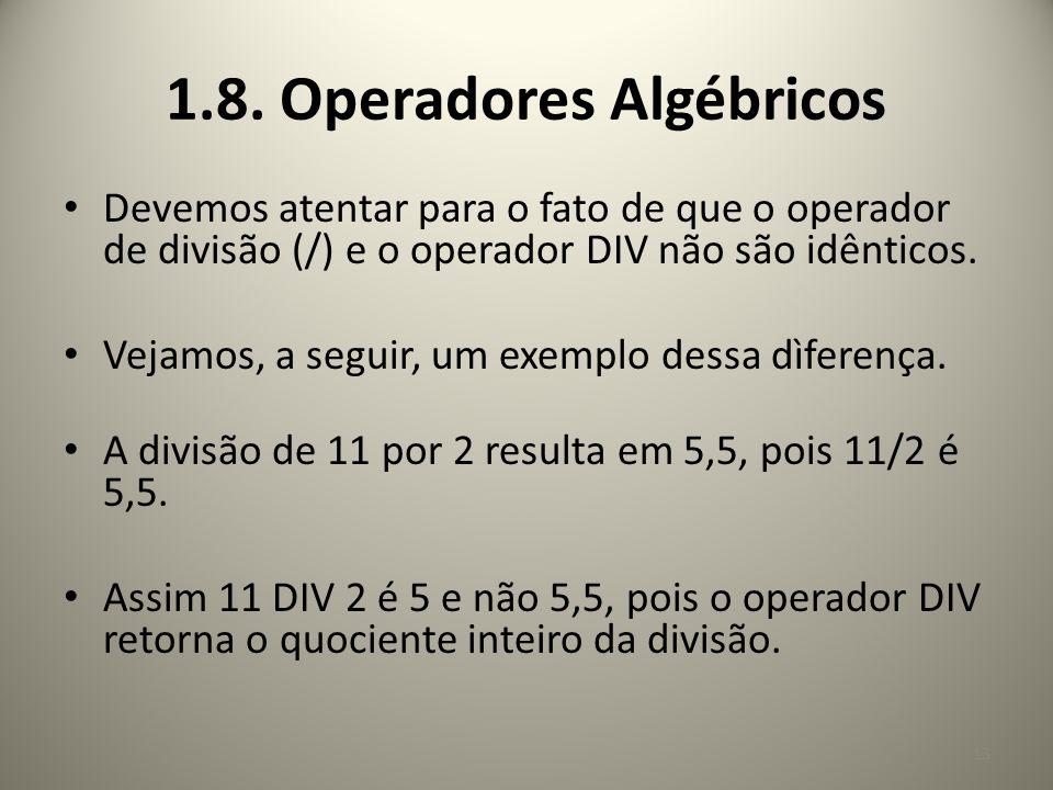 Devemos atentar para o fato de que o operador de divisão (/) e o operador DIV não são idênticos. Vejamos, a seguir, um exemplo dessa dìferença. A divi