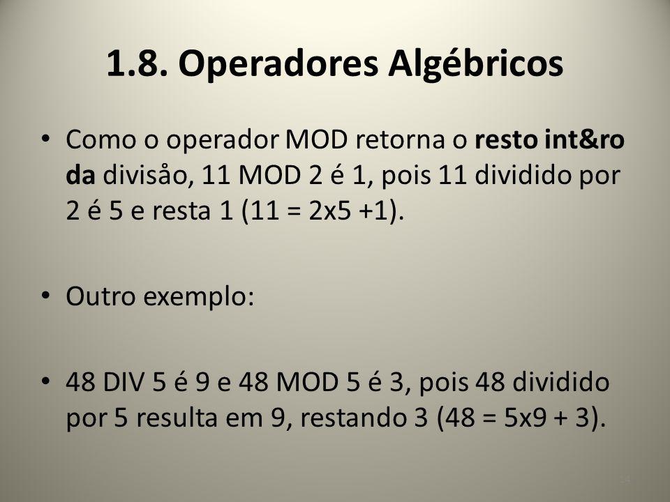 Como o operador MOD retorna o resto int&ro da divisåo, 11 MOD 2 é 1, pois 11 dividido por 2 é 5 e resta 1 (11 = 2x5 +1). Outro exemplo: 48 DIV 5 é 9 e